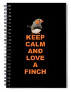 keep calm and love Finch Spiral Notebook