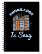 Knowledge Is Sexy Bookish Book Smart Genius Nerd Spiral Notebook