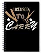 Licensed To Carry Hairstylist Hairdresser Scissors Spiral Notebook