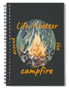 Life Is Better Around The Campfire Spiral Notebook