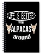 Life Is Better With Alpacas Around Spiral Notebook