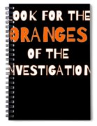 Look For The Oranges Of The Investigation Spiral Notebook
