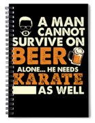 Man Cannot Survive On Beer Alone He Needs Karate As Well Spiral Notebook