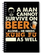 Man Cannot Survive On Beer Alone He Needs Kung Fu As Well Spiral Notebook