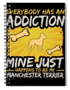 Manchester Terrier Funny Dog Addiction Spiral Notebook