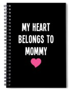 My Heart Belons To Mommy Spiral Notebook