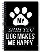 My Shih Tzu Makes Me Happy Spiral Notebook