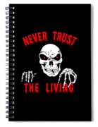 Never Trust The Living Halloween Spiral Notebook