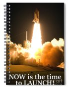 Now Is The Time To Launch Spiral Notebook