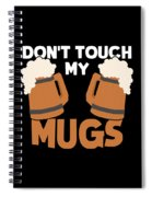 Oktoberfest Tshirt Dont Touch My Mugs Funny Beer Tee Spiral Notebook