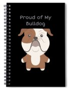 Proud Of My Bulldog Spiral Notebook