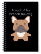 Proud Of My French Bulldog Spiral Notebook