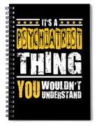 Psychiatrist You Wouldnt Understand Spiral Notebook