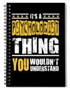 Psychologist You Wouldnt Understand Spiral Notebook