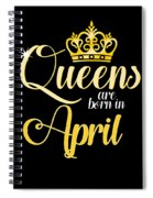Queens Are Born In April Women Girl Birthday Celebration  Spiral Notebook