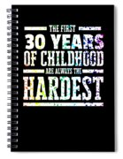 Rainbow Splat First 30 Years Of Childhood Always The Hardest Funny Birthday Gift Idea Spiral Notebook