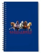 Saddlebred - The Horse America Made Spiral Notebook