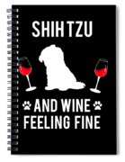 Shih Tzu And Wine Feeling Fine Dog Lover Spiral Notebook