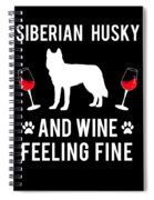 Siberian Husky And Wine Felling Fine Dog Lover Spiral Notebook