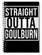 Straight Outta Goulburn Spiral Notebook