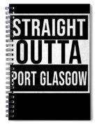 Straight Outta Port Glasgow Spiral Notebook