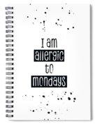 Text Art Allergic To Mondays Spiral Notebook