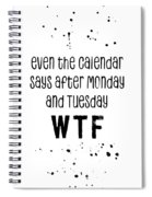 Text Art Even The Calendar Says Wtf Spiral Notebook