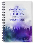The Greatest Secrets Are Always Hidden In The Most Unlikely Places Spiral Notebook