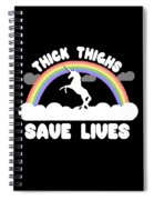 Thick Thighs Save Lives Spiral Notebook