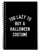 Too Lazy To Buy A Halloween Costume Spiral Notebook
