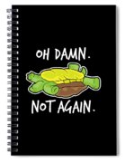 Turtle Lover Pet Turtle Oh Damn Not Again Birthday Gift Spiral Notebook