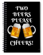 Two Beers Please Cheers Funny Beer Festival Tee Shirt Spiral Notebook
