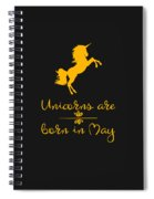 Unicorns Are Born In May Spiral Notebook