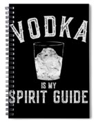Vodka Is My Spirit Guide Funny Drinking Spiral Notebook