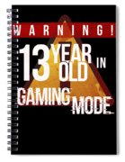 Warning 13 Year Old In Gaming Mode Spiral Notebook