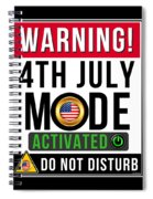 Warning 4th July Mode Activated Do Not Disturb Spiral Notebook