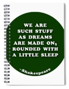 We Are Such Stuff As Dreams #shakespeare #shakespearequote Spiral Notebook