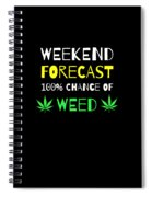 Weekend Forecast 100 Chance Of Weed Spiral Notebook