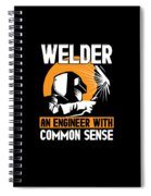 Welder An Engineer With Common Sense Spiral Notebook