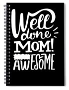Well Done Mom I Am Awesome Funny Humor Mothers Day Spiral Notebook