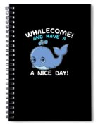 Whalecome And Have A Nice Day Cute Whale Spiral Notebook