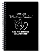 Whatever Bitches Cat Spiral Notebook