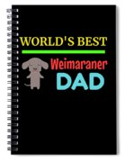 Worlds Best Weimaraner Dad Spiral Notebook