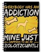 Xoloitzcuintli Funny Dog Addiction Spiral Notebook