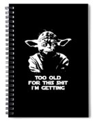 Yoda Parody - Too Old For This Shit I'm Getting Spiral Notebook