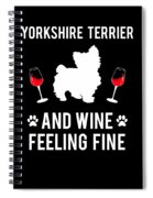 Yorkshire Terrier And Wine Feeling Fine Dog Yorkie Spiral Notebook