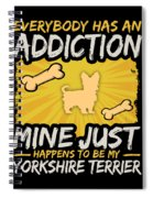 Yorkshire Terrier Funny Dog Addiction Spiral Notebook