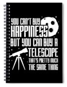 You Cant Buy Happiness Telescope Astronomy Spiral Notebook