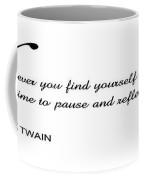 .  .  .  Time To Pause And Reflect Coffee Mug