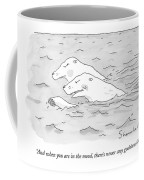 And When You Are In The Mood Coffee Mug